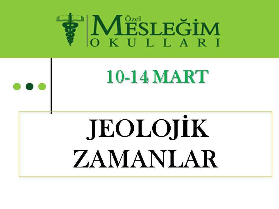 10-14 MART JEOLOJİK ZAMANLAR