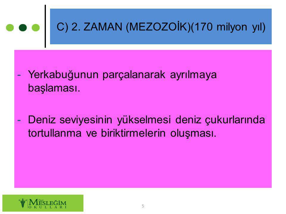 C) 2. ZAMAN (MEZOZOİK)(170 milyon yıl)