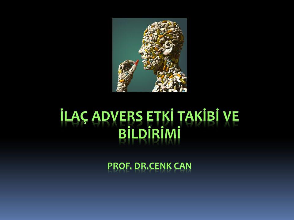 İLAÇ ADVERS ETKİ TAKİBİ VE BİLDİRİMİ Prof. Dr.Cenk CAN