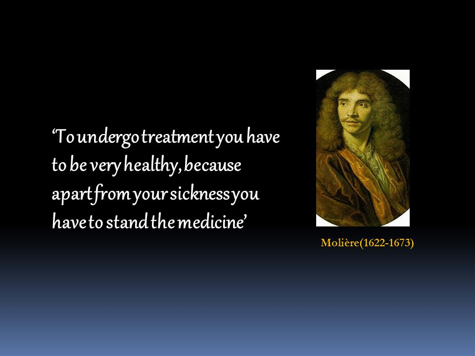 'To undergo treatment you have to be very healthy, because apart from your sickness you have to stand the medicine'