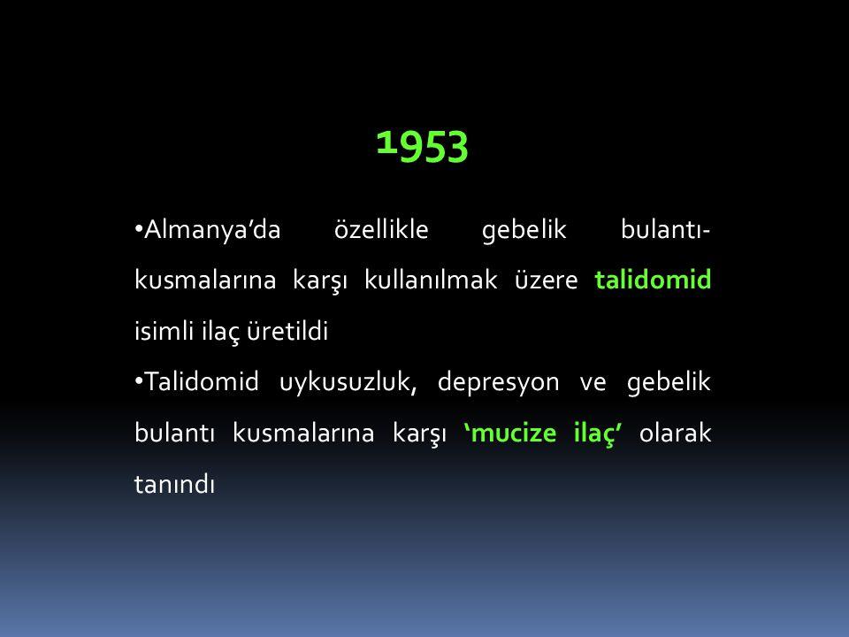 1953 Almanya'da özellikle gebelik bulantı-kusmalarına karşı kullanılmak üzere talidomid isimli ilaç üretildi.