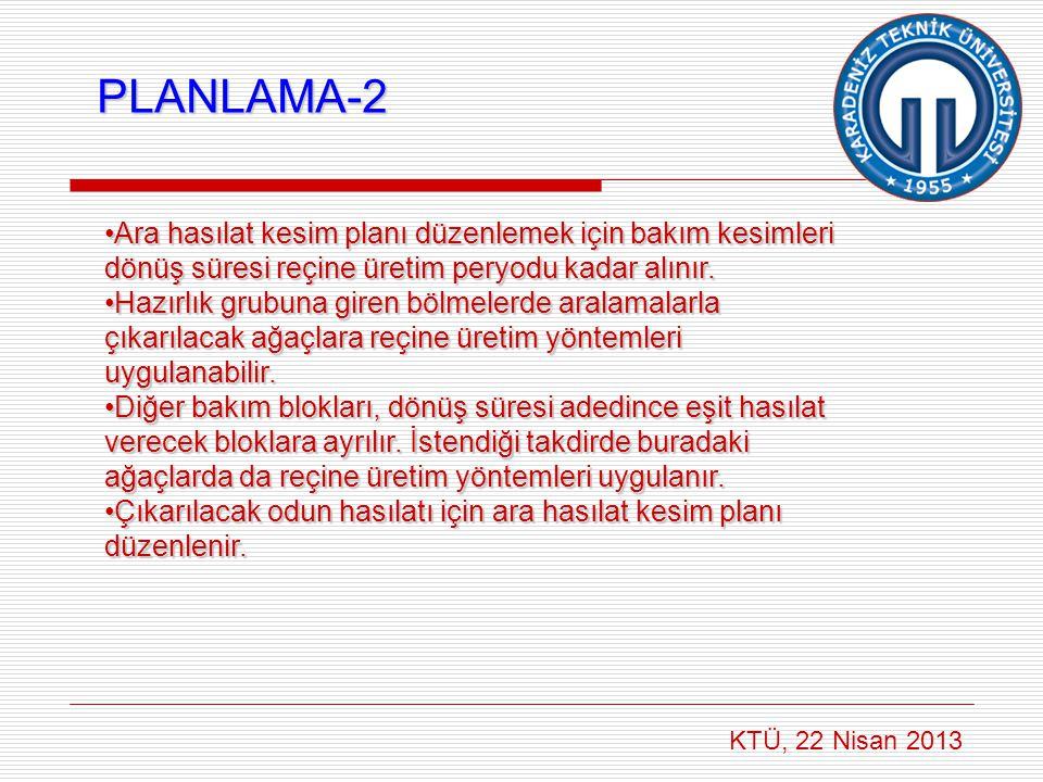 PLANLAMA-2 Ara hasılat kesim planı düzenlemek için bakım kesimleri dönüş süresi reçine üretim peryodu kadar alınır.