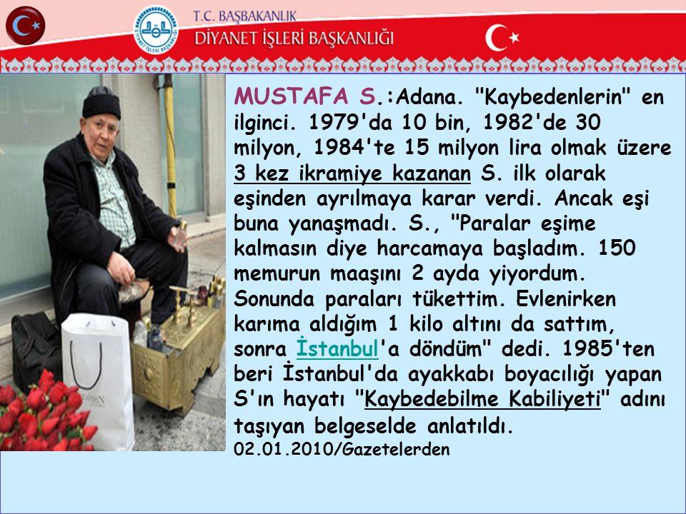 MUSTAFA S. :Adana. Kaybedenlerin en ilginci