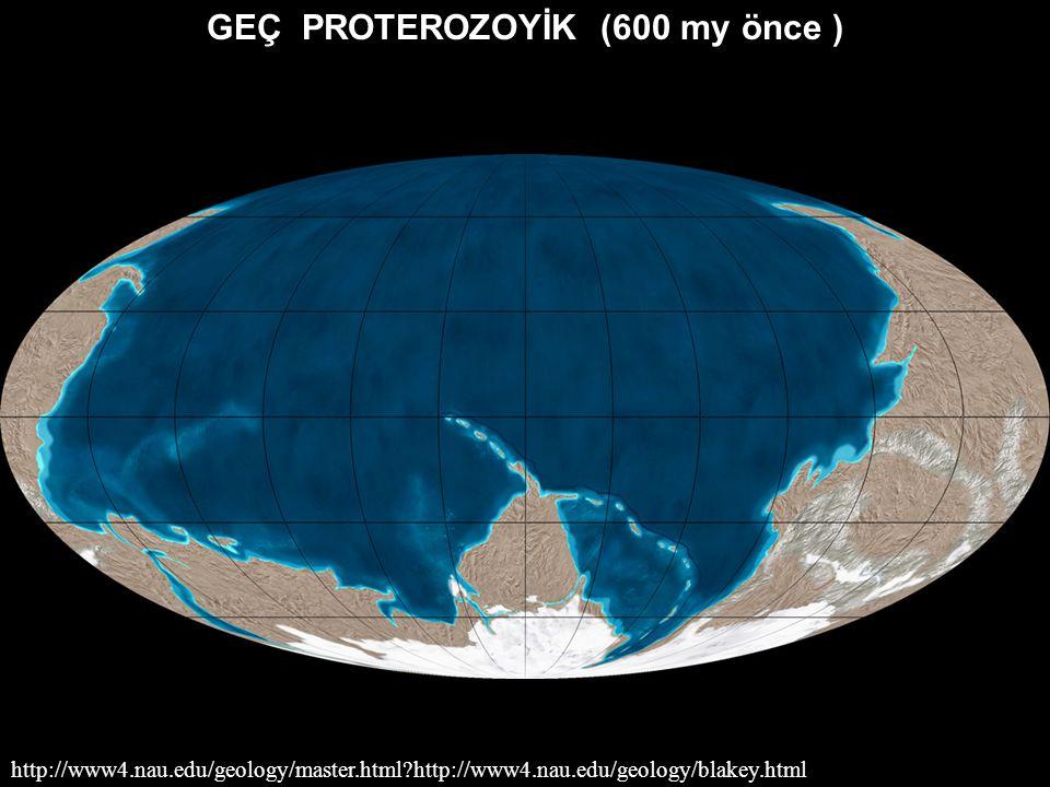 GEÇ PROTEROZOYİK (600 my önce )