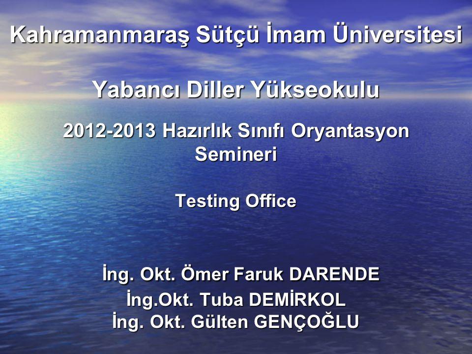 Kahramanmaraş Sütçü İmam Üniversitesi Yabancı Diller Yükseokulu 2012-2013 Hazırlık Sınıfı Oryantasyon Semineri Testing Office İng.