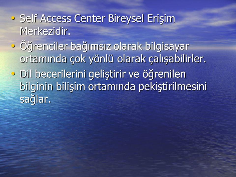 Self Access Center Bireysel Erişim Merkezidir.