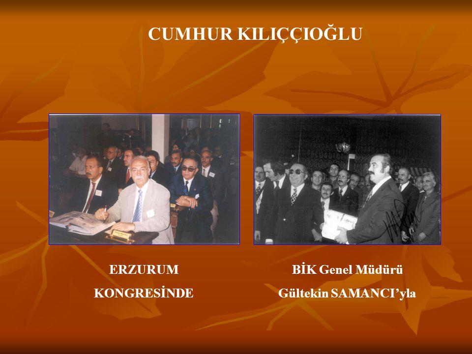 CUMHUR KILIÇÇIOĞLU ERZURUM KONGRESİNDE BİK Genel Müdürü