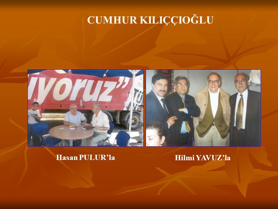 CUMHUR KILIÇÇIOĞLU Hasan PULUR'la Hilmi YAVUZ'la