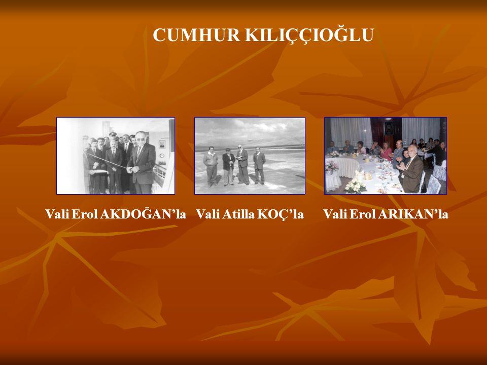 CUMHUR KILIÇÇIOĞLU Vali Erol AKDOĞAN'la Vali Atilla KOÇ'la