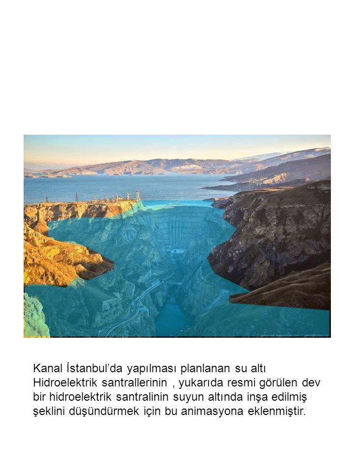 Kanal İstanbul'da yapılması planlanan su altı Hidroelektrik santrallerinin , yukarıda resmi görülen dev bir hidroelektrik santralinin suyun altında inşa edilmiş şeklini düşündürmek için bu animasyona eklenmiştir.