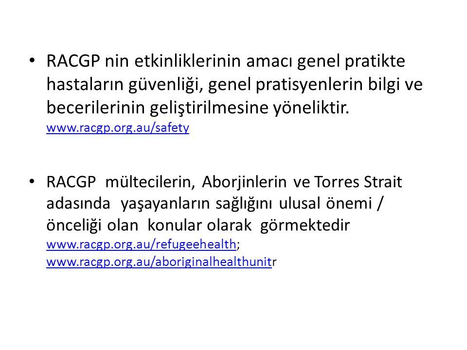 RACGP nin etkinliklerinin amacı genel pratikte hastaların güvenliği, genel pratisyenlerin bilgi ve becerilerinin geliştirilmesine yöneliktir. www.racgp.org.au/safety