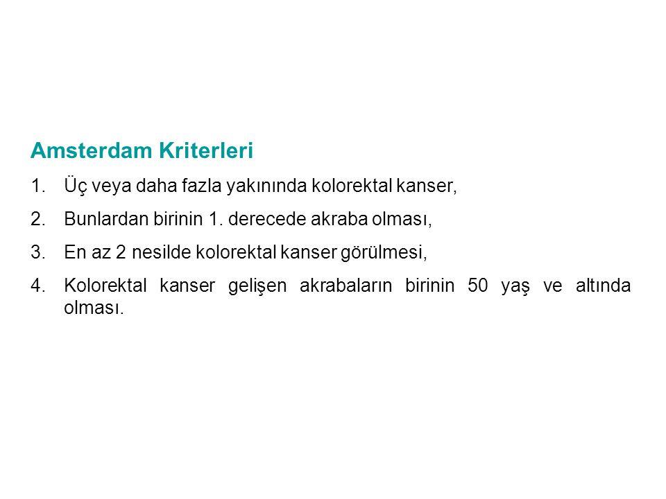 Amsterdam Kriterleri Üç veya daha fazla yakınında kolorektal kanser,