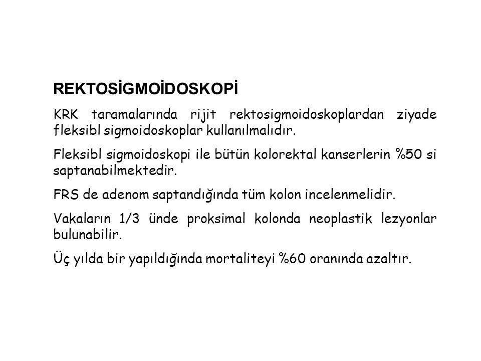 REKTOSİGMOİDOSKOPİ KRK taramalarında rijit rektosigmoidoskoplardan ziyade fleksibl sigmoidoskoplar kullanılmalıdır.