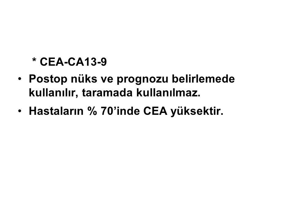 * CEA-CA13-9 Postop nüks ve prognozu belirlemede kullanılır, taramada kullanılmaz.