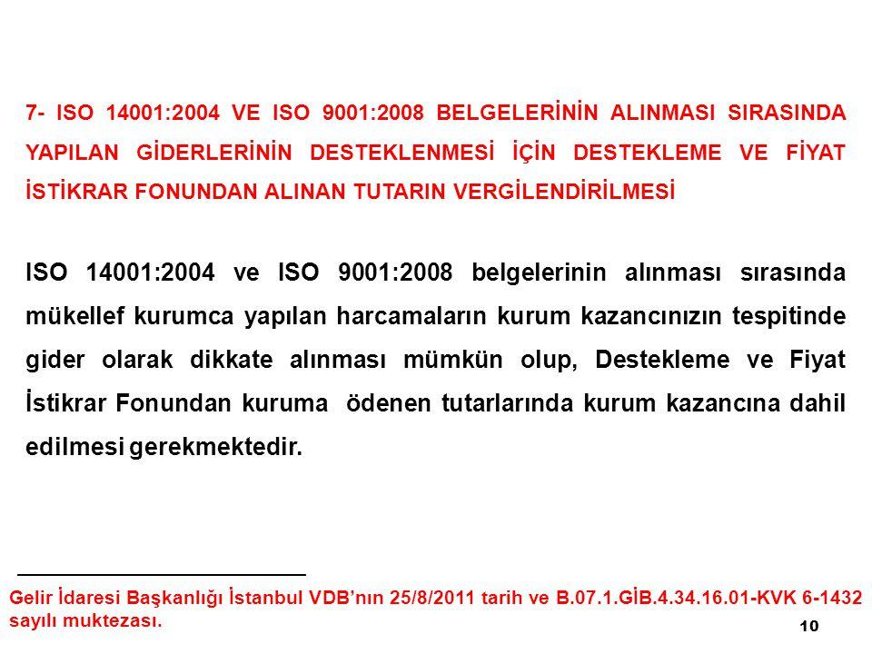 7- ISO 14001:2004 VE ISO 9001:2008 BELGELERİNİN ALINMASI SIRASINDA YAPILAN GİDERLERİNİN DESTEKLENMESİ İÇİN DESTEKLEME VE FİYAT İSTİKRAR FONUNDAN ALINAN TUTARIN VERGİLENDİRİLMESİ