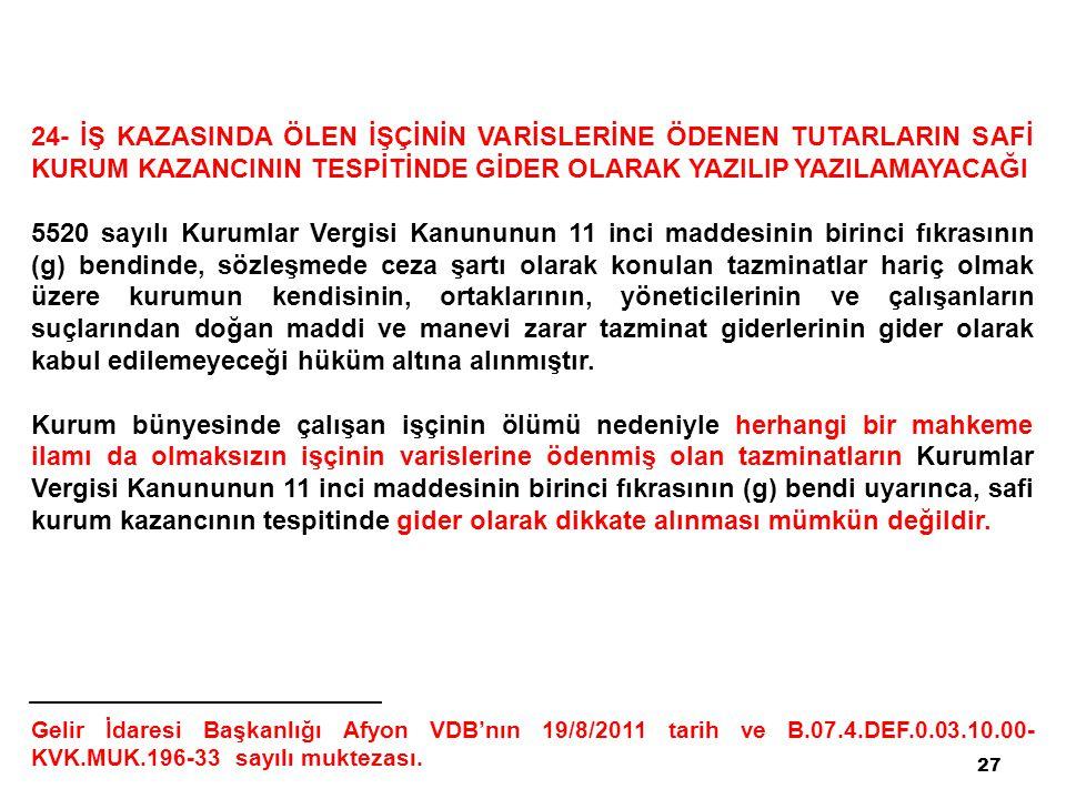 24- İŞ KAZASINDA ÖLEN İŞÇİNİN VARİSLERİNE ÖDENEN TUTARLARIN SAFİ KURUM KAZANCININ TESPİTİNDE GİDER OLARAK YAZILIP YAZILAMAYACAĞI