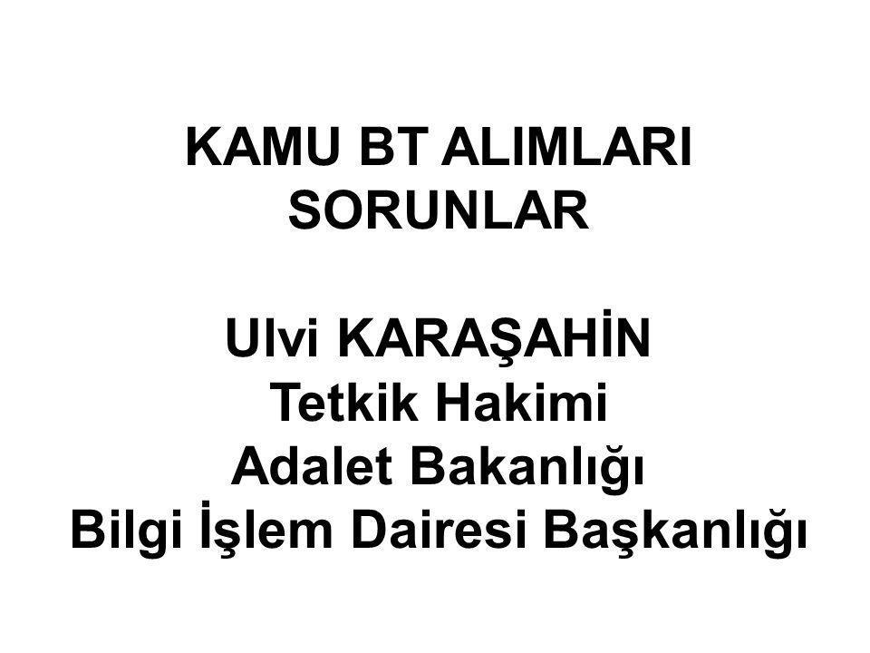 KAMU BT ALIMLARI SORUNLAR Ulvi KARAŞAHİN Tetkik Hakimi Adalet Bakanlığı Bilgi İşlem Dairesi Başkanlığı