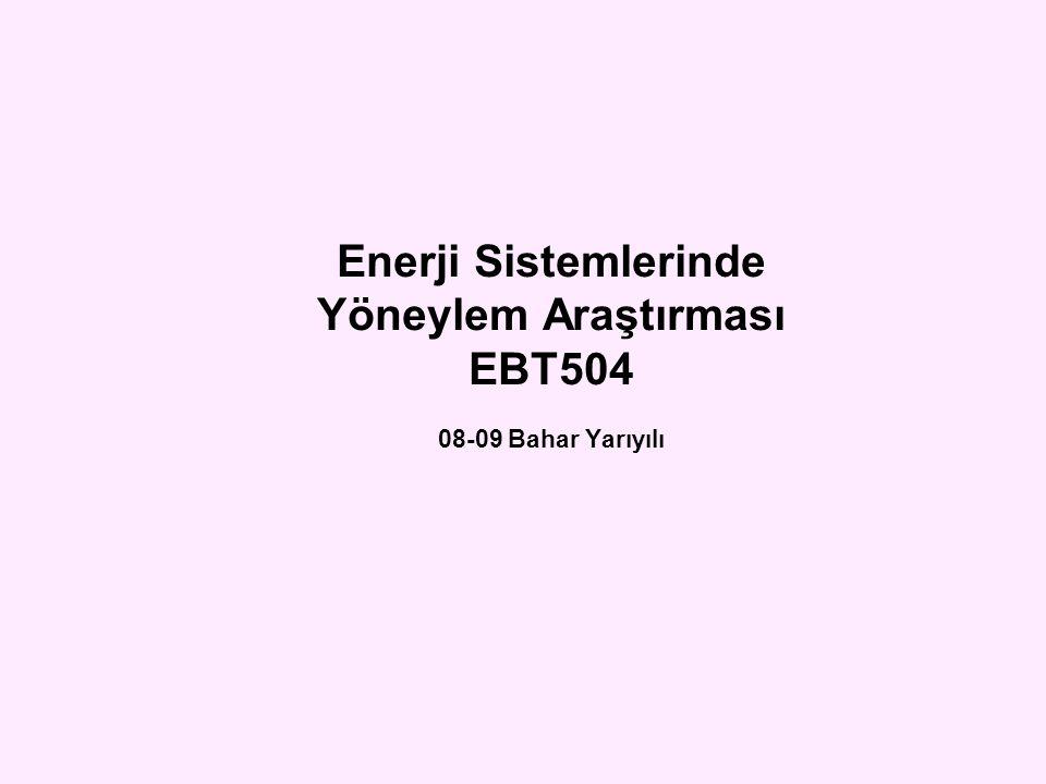 Enerji Sistemlerinde Yöneylem Araştırması EBT504 08-09 Bahar Yarıyılı