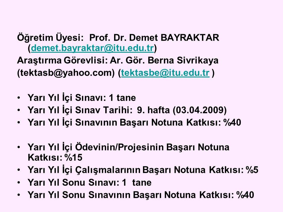 Öğretim Üyesi: Prof. Dr. Demet BAYRAKTAR (demet.bayraktar@itu.edu.tr)
