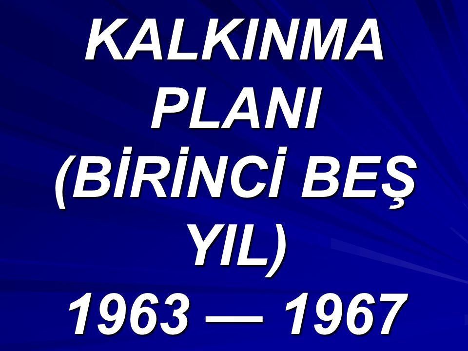 KALKINMA PLANI (BİRİNCİ BEŞ YIL) 1963 — 1967