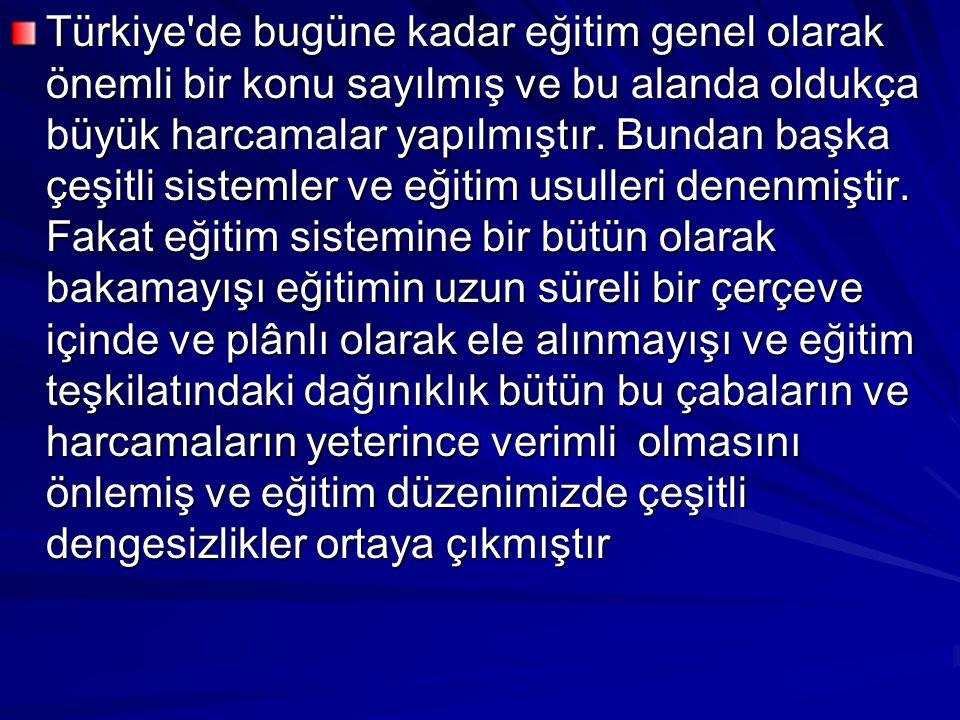 Türkiye de bugüne kadar eğitim genel olarak önemli bir konu sayılmış ve bu alanda oldukça büyük harcamalar yapılmıştır.