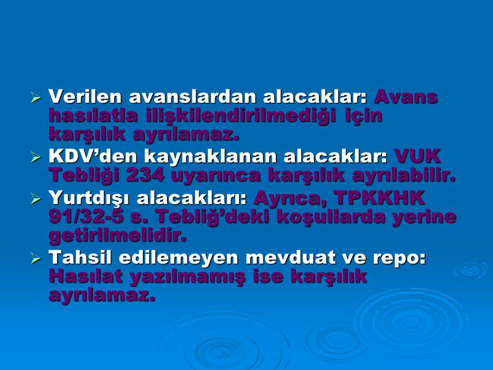 Verilen avanslardan alacaklar: Avans hasılatla ilişkilendirilmediği için karşılık ayrılamaz.
