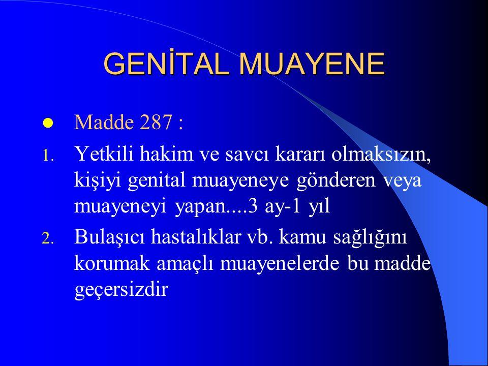 GENİTAL MUAYENE Madde 287 :