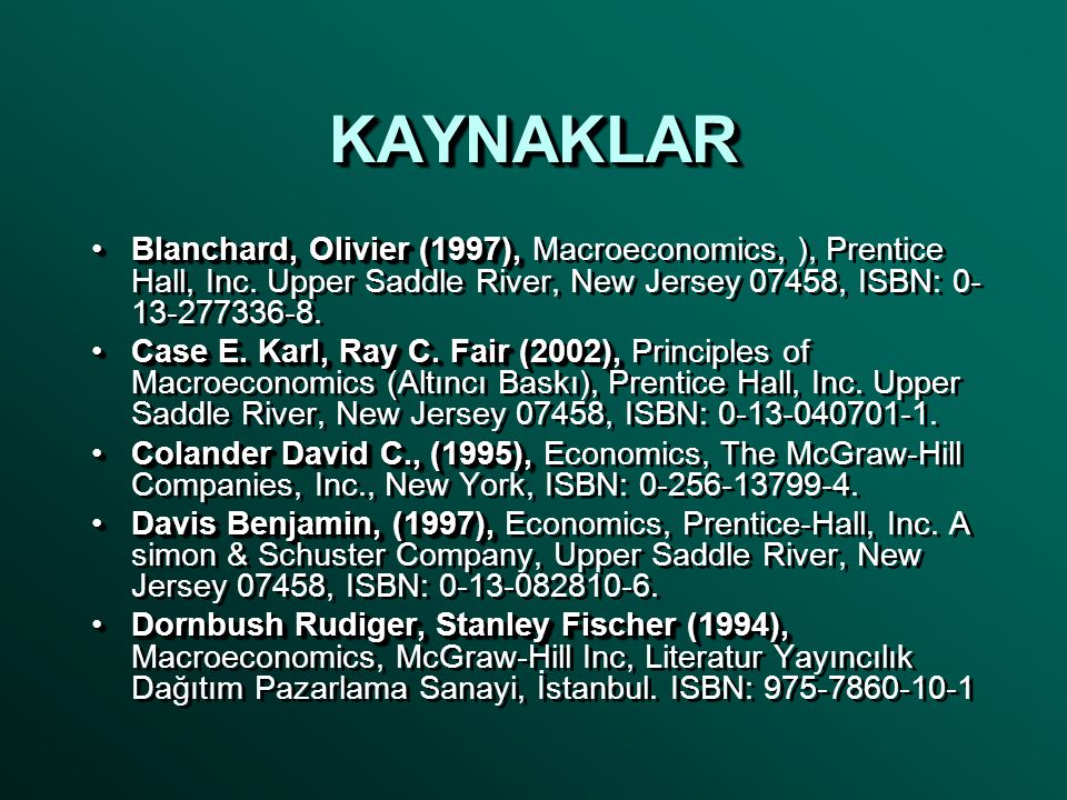 KAYNAKLAR Blanchard, Olivier (1997), Macroeconomics, ), Prentice Hall, Inc. Upper Saddle River, New Jersey 07458, ISBN: 0-13-277336-8.
