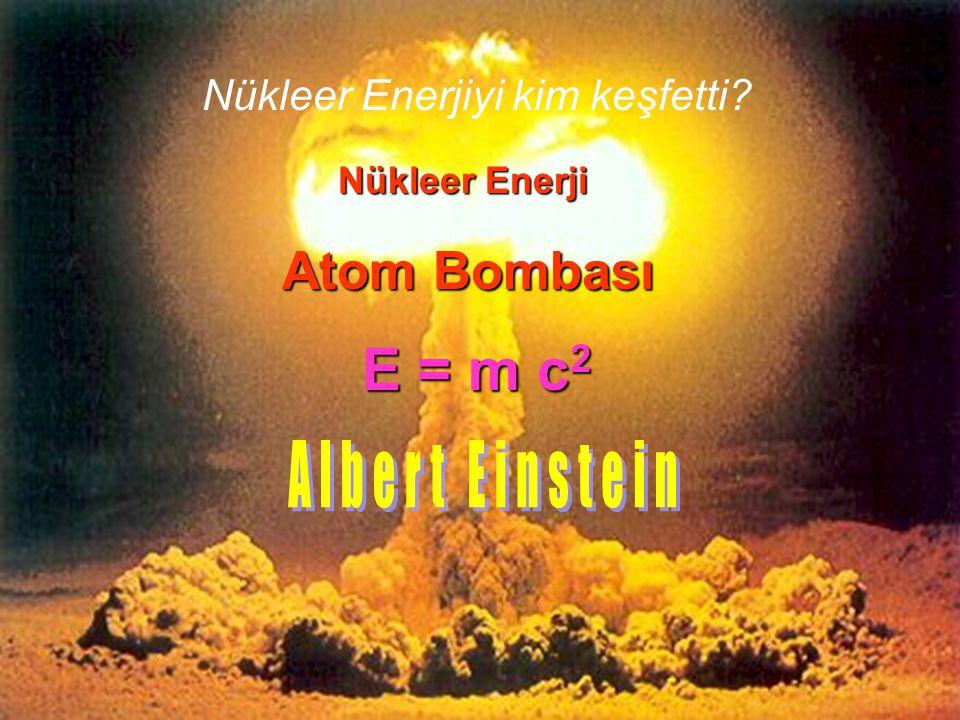 E = m c2 Atom Bombası Albert Einstein Nükleer Enerjiyi kim keşfetti