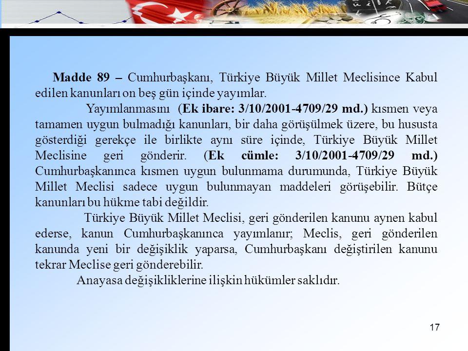 Madde 89 – Cumhurbaşkanı, Türkiye Büyük Millet Meclisince Kabul edilen kanunları on beş gün içinde yayımlar.