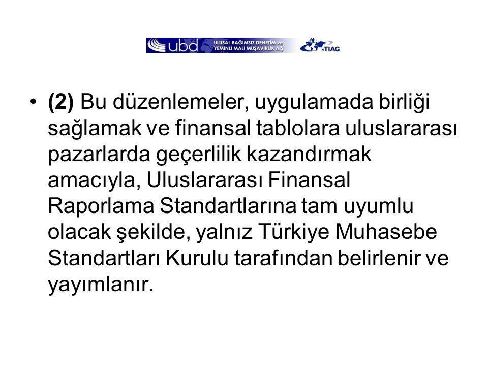(2) Bu düzenlemeler, uygulamada birliği sağlamak ve finansal tablolara uluslararası pazarlarda geçerlilik kazandırmak amacıyla, Uluslararası Finansal Raporlama Standartlarına tam uyumlu olacak şekilde, yalnız Türkiye Muhasebe Standartları Kurulu tarafından belirlenir ve yayımlanır.