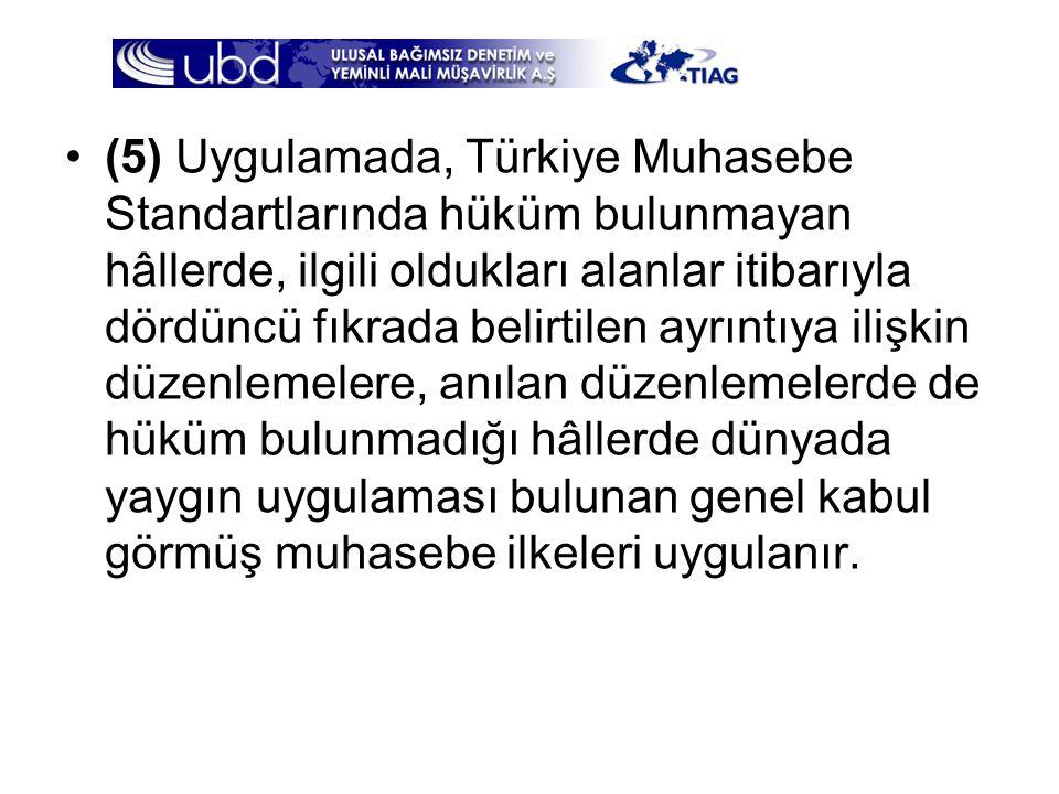 (5) Uygulamada, Türkiye Muhasebe Standartlarında hüküm bulunmayan hâllerde, ilgili oldukları alanlar itibarıyla dördüncü fıkrada belirtilen ayrıntıya ilişkin düzenlemelere, anılan düzenlemelerde de hüküm bulunmadığı hâllerde dünyada yaygın uygulaması bulunan genel kabul görmüş muhasebe ilkeleri uygulanır.
