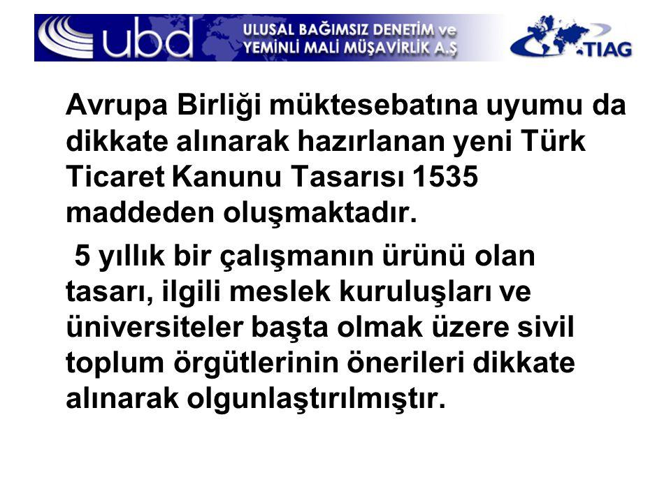 Avrupa Birliği müktesebatına uyumu da dikkate alınarak hazırlanan yeni Türk Ticaret Kanunu Tasarısı 1535 maddeden oluşmaktadır.