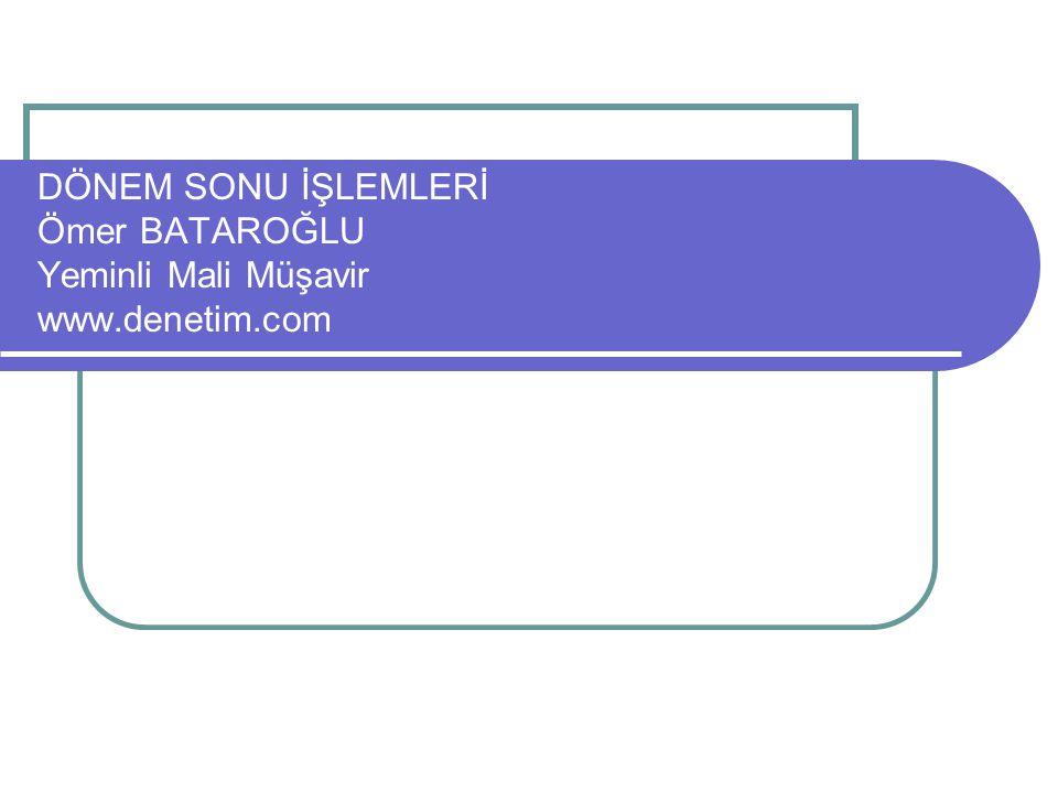 DÖNEM SONU İŞLEMLERİ Ömer BATAROĞLU Yeminli Mali Müşavir www. denetim