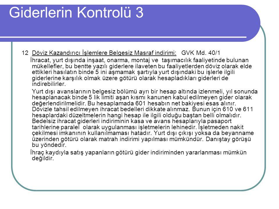 Giderlerin Kontrolü 3 12 Döviz Kazandırıcı İşlemlere Belgesiz Masraf indirimi: GVK Md. 40/1.