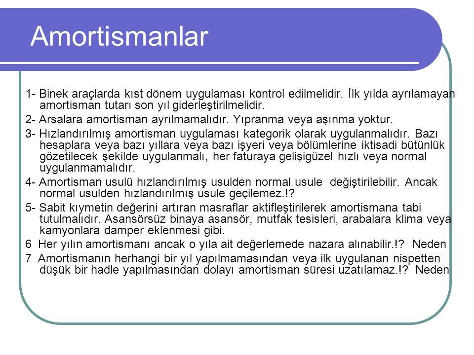 Amortismanlar 1- Binek araçlarda kıst dönem uygulaması kontrol edilmelidir. İlk yılda ayrılamayan amortisman tutarı son yıl giderleştirilmelidir.