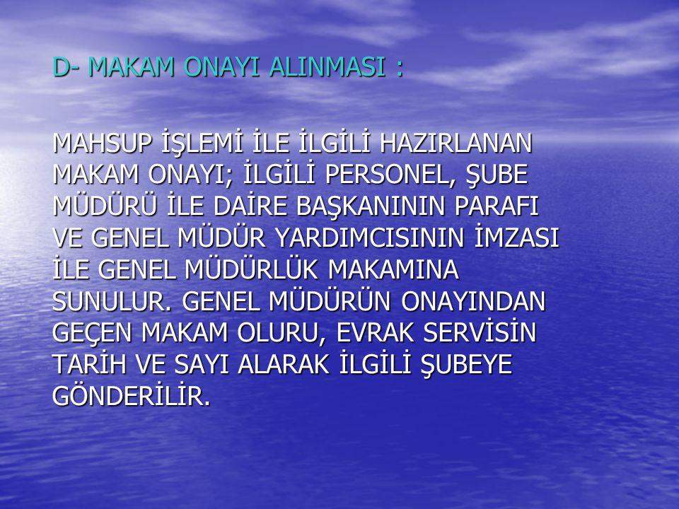 D- MAKAM ONAYI ALINMASI :