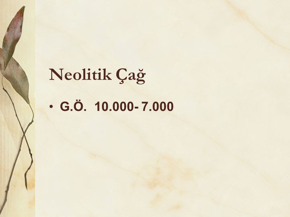 Neolitik Çağ G.Ö. 10.000- 7.000