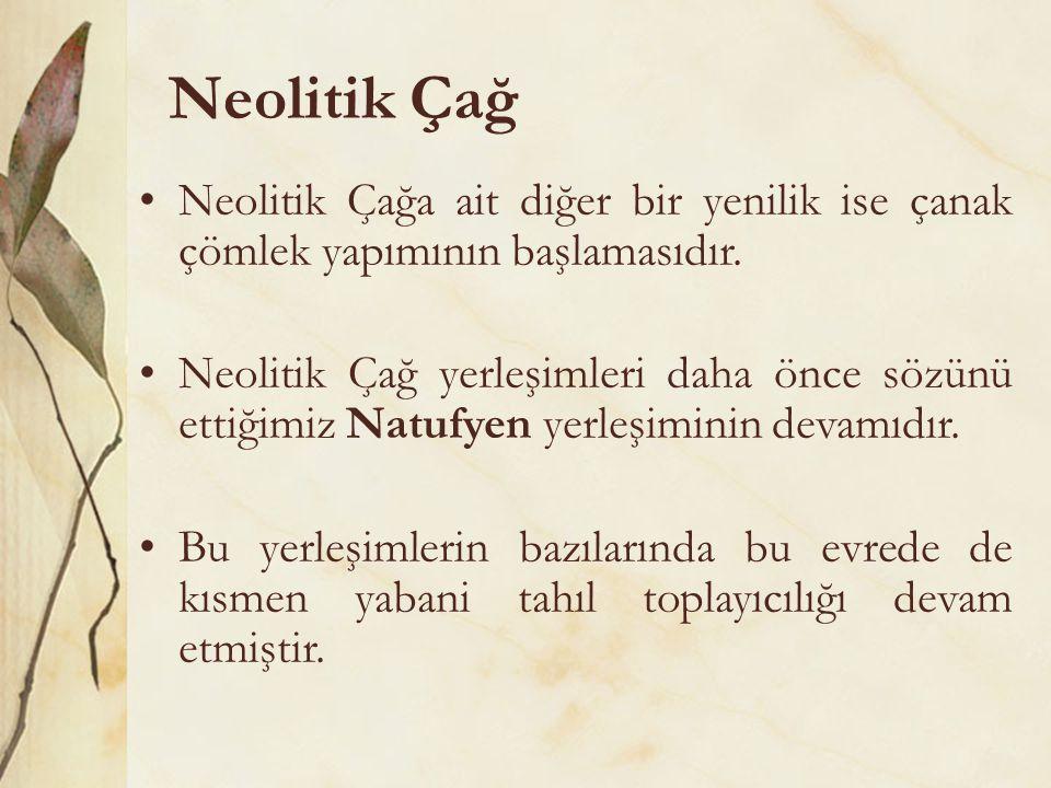 Neolitik Çağ Neolitik Çağa ait diğer bir yenilik ise çanak çömlek yapımının başlamasıdır.