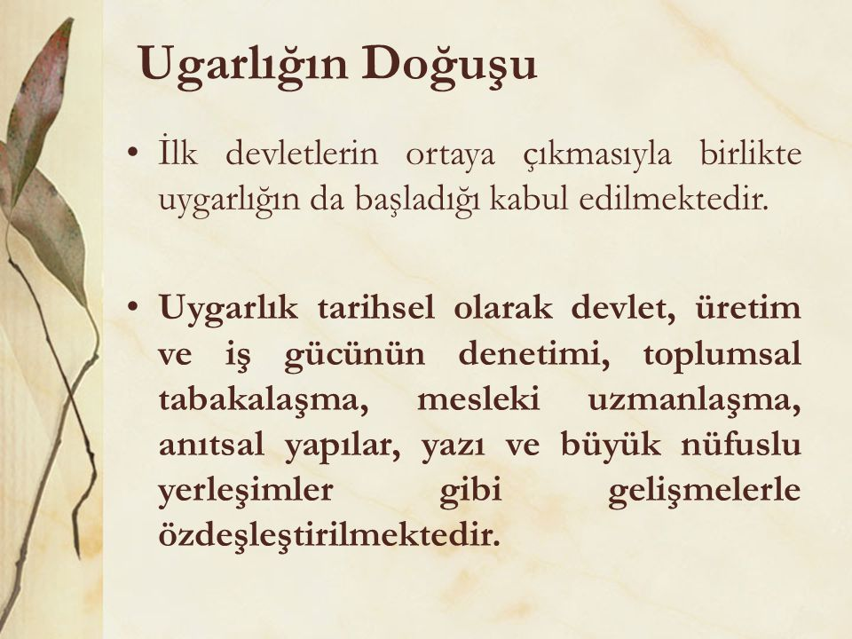 Ugarlığın Doğuşu İlk devletlerin ortaya çıkmasıyla birlikte uygarlığın da başladığı kabul edilmektedir.