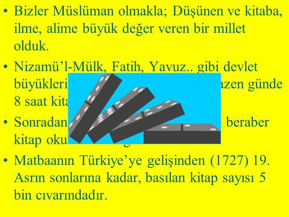 Bizler Müslüman olmakla; Düşünen ve kitaba, ilme, alime büyük değer veren bir millet olduk.