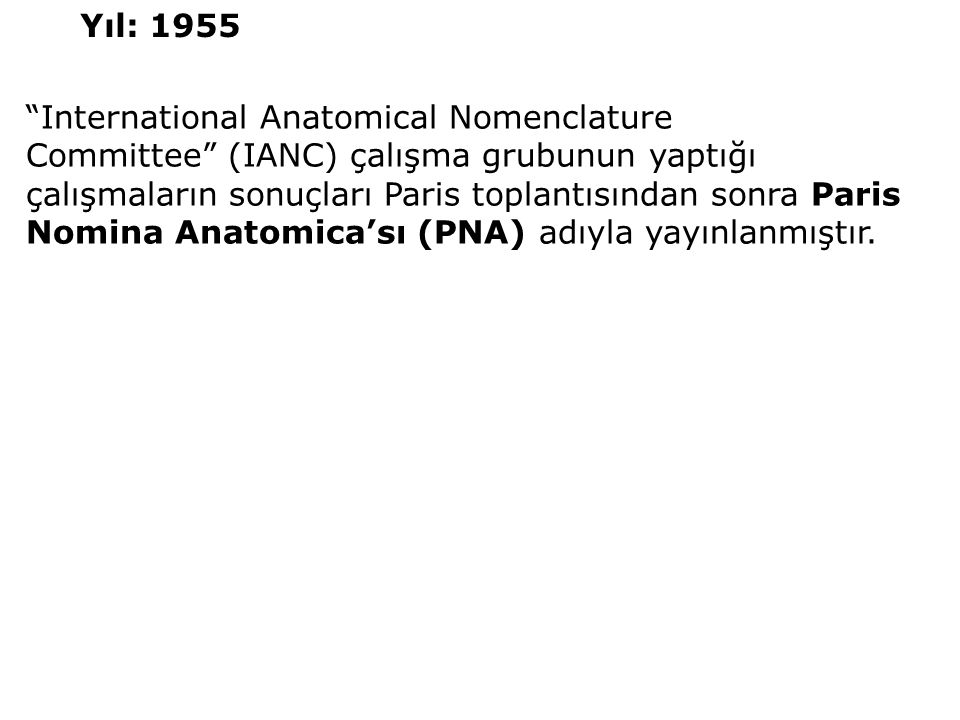 Yıl: 1955 International Anatomical Nomenclature.
