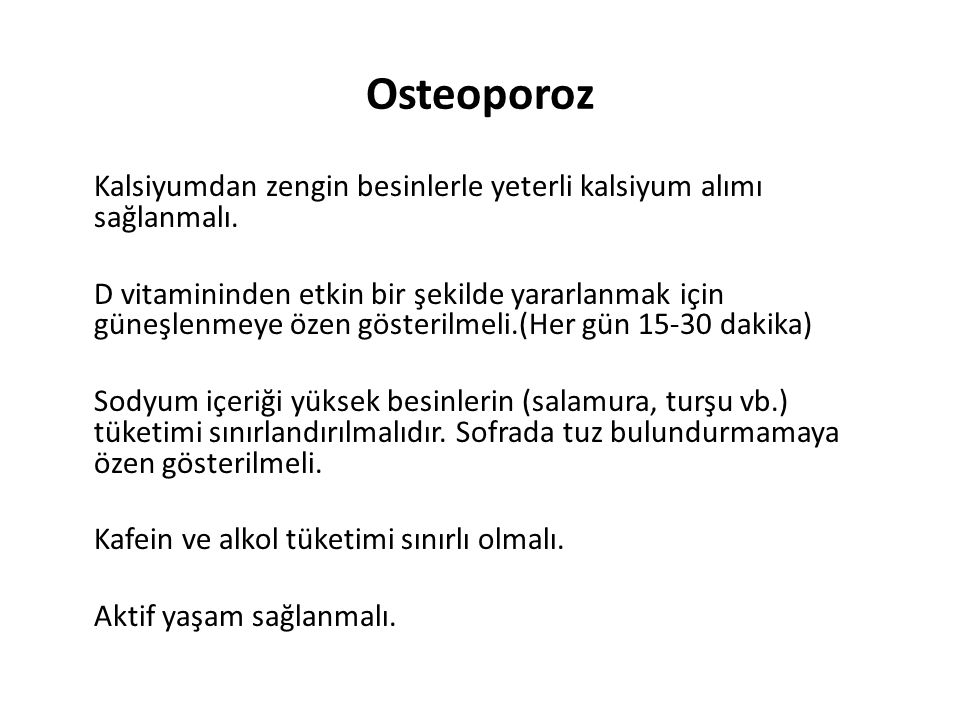 Osteoporoz Kalsiyumdan zengin besinlerle yeterli kalsiyum alımı sağlanmalı.