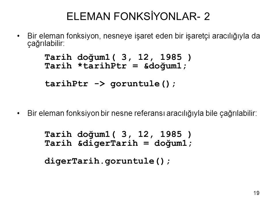 ELEMAN FONKSİYONLAR- 2 Tarih *tarihPtr = &doğum1;