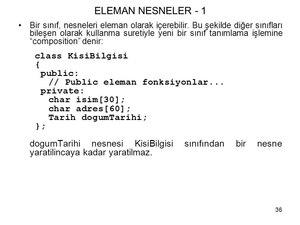 ELEMAN NESNELER - 1 { public: // Public eleman fonksiyonlar...