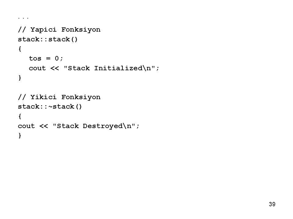 . . . // Yapici Fonksiyon stack::stack() { tos = 0;