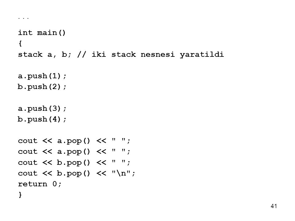. . . int main() { stack a, b; // iki stack nesnesi yaratildi. a.push(1); b.push(2); a.push(3);