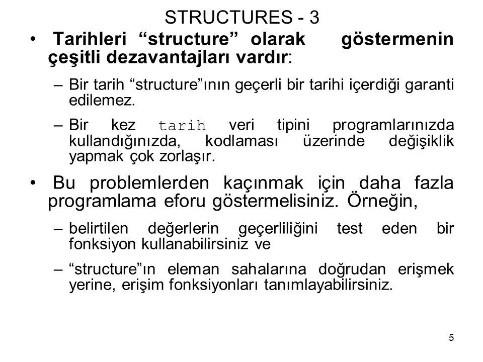 STRUCTURES - 3 Tarihleri structure olarak göstermenin çeşitli dezavantajları vardır:
