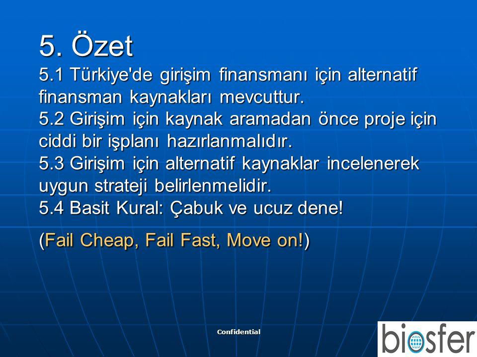 5. Özet 5.1 Türkiye de girişim finansmanı için alternatif finansman kaynakları mevcuttur. 5.2 Girişim için kaynak aramadan önce proje için ciddi bir işplanı hazırlanmalıdır. 5.3 Girişim için alternatif kaynaklar incelenerek uygun strateji belirlenmelidir. 5.4 Basit Kural: Çabuk ve ucuz dene! (Fail Cheap, Fail Fast, Move on!)
