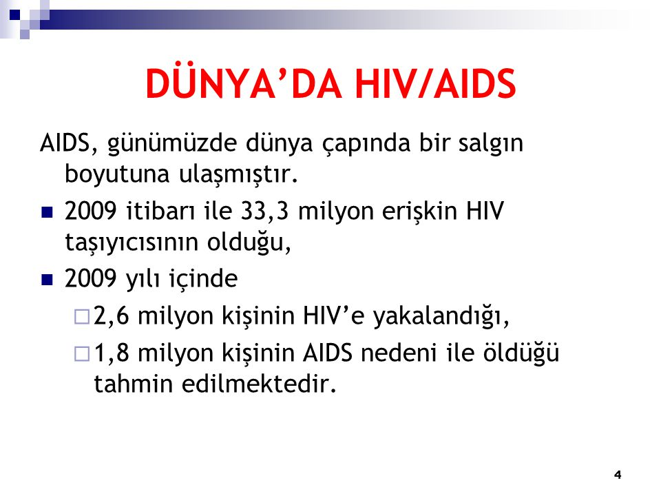 DÜNYA'DA HIV/AIDS AIDS, günümüzde dünya çapında bir salgın boyutuna ulaşmıştır. 2009 itibarı ile 33,3 milyon erişkin HIV taşıyıcısının olduğu,